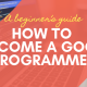 How to become a good programmer. The article describes how a beginner can become a good coder.